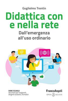 Guglielmo Trentin - Didattica con e nella rete. Dall'emergenza all'uso ordinario (2020)