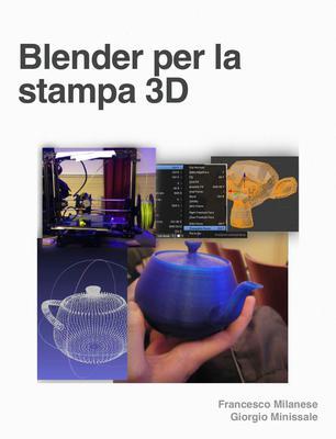 Blender per la Stampa 3D di Francesco Milanese (2014)