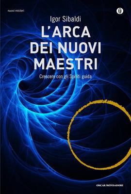 Igor Sibaldi - L'arca dei nuovi Maestri. Crescere con gli Spiriti guida (2016)