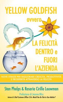 Rosaria Cirillo - Yellow Goldfish ovvero la felicità dentro e fuori l'azienda. Nove strade per mi...