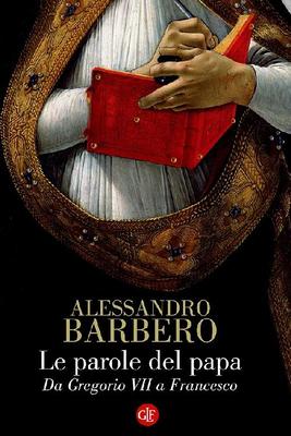 Alessandro Barbero - Le parole del papa. Da Gregorio VII a Francesco (2016)