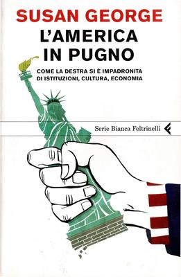 Susan George - L'America in pugno. Come la destra si è impadronita di istituzioni, cultura, econo...