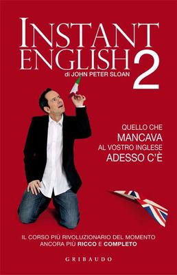 John Peter Sloan - Instant English 2. Quello che mancava al vostro inglese adesso c'è (2011)