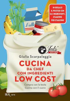 Giulia Scarpaleggia - Cucina da chef con ingredienti low cost. Compra con la testa, cucina con il cuore (2014)