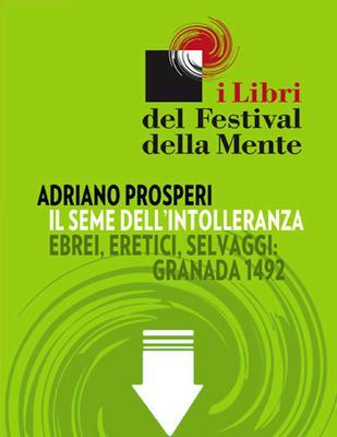 Adriano Prosperi - Il seme dell'intolleranza. Ebrei, eretici, selvaggi: Granada 1492 (2011)