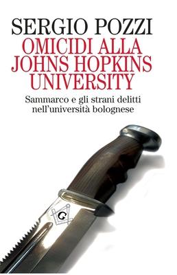 Sergio Pozzi - Omicidi alla Johns Hopkins University. Sammarco e gli strani delitti nell'università ...