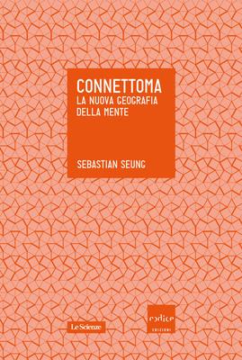 Sebastian Seung - Connettoma. La nuova geografia della mente (2013)