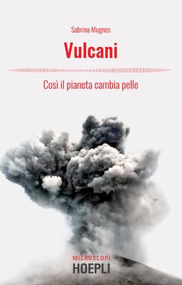 Sabrina Mugnos - Vulcani. Così il pianeta cambia pelle (2019)