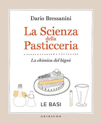 Dario Bressanini - La scienza della pasticceria. La chimica del bignè. Le basi (2014)