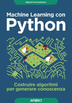 Sebastian Raschka - Machine Learning con Python. Costruire algoritmi per generare conoscenza (2017)