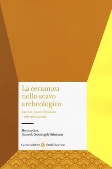 Monica Ceci, Riccardo Santangeli Valenzani - La ceramica nello scavo archeologico. Analisi, quant...