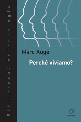 Marc Augé - Perché viviamo? (2017)