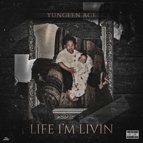 Yungeen Ace - Life I'm Livin (2018)