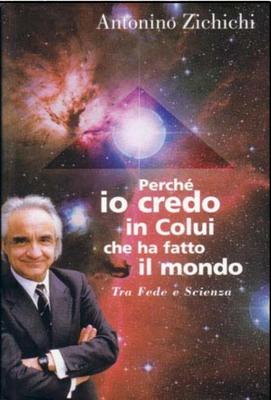 Antonino Zichichi - Perché io credo in colui che ha fatto il mondo. Tra fede e scienza (1999)