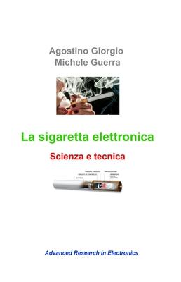Agostino Giorgio, Michele Guerra  - La sigaretta elettronica. Scienza e tecnica (2014)