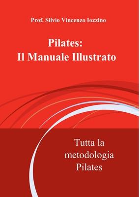 Silvio Vincenzo Iozzino - Pilates. Il Manuale illustrato. Tutta la metodologia Pilates (2010)