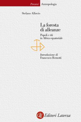 Stefano Allovio - La foresta di alleanze. Popoli e riti in Africa equatoriale (2007)