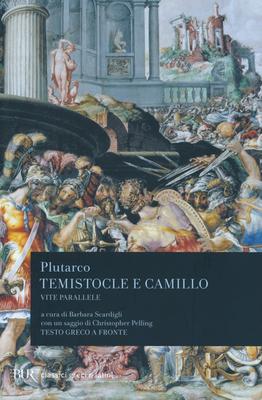 Plutarco - Vite parallele. Temistocle e Camillo. Testo greco a fronte. A cura di  B. Scardigli (2...