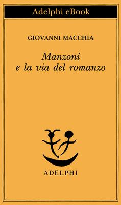 Giovanni Macchia - Manzoni e la via del romanzo (2014)