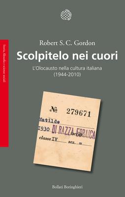 Robert S. C. Gordon - Scolpitelo nei cuori. L'Olocausto nella cultura italiana (1944-2010) (2013)