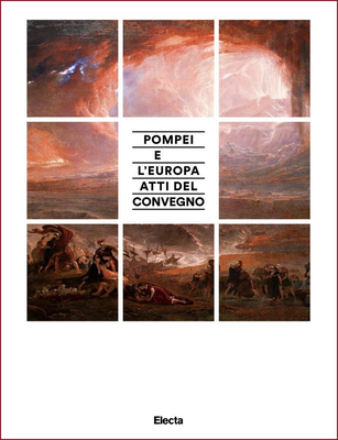 AA.VV. - Pompei e l'Europa. Atti del Convegno. Pompei nell'archeologia e nell'arte dal neoclassic...