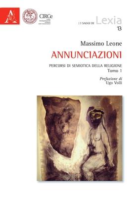 Massimo Leone - Annunziazioni. Percorsi di semiotica della religione. Tomo 1. Prefazione di Ugo V...