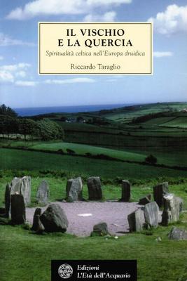 Riccardo Taraglio - Il vischio e la quercia. Spiritualità celtica nell'Europa druidica (2001)