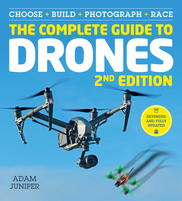 Adam Juniper - The complete guide to Drones Extended. 2nd Edition [ENG] (2018)