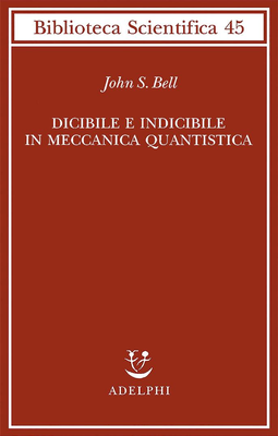 John S. Bell - Dicibile e indicibile in meccanica quantistica (2010)