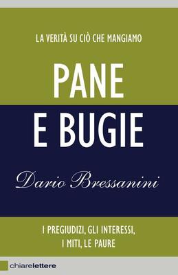 Dario Bressanini - Pane e Bugie. La verità su ciò che mangiamo (2011)