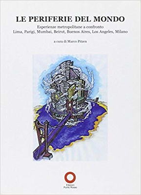 M. Pitzen - Le periferie del mondo. Esperienze metropolitane a confronto. Lima, Parigi, Mumbai, Beir...