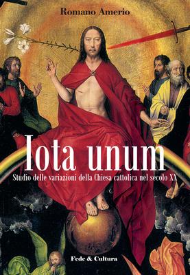 Romano Amerio - Iota unum. Studio sulle variazione della Chiesa Cattolica nel XX secolo (2012)