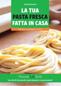 Natalia Piciocchi - La tua pasta fresca fatta in casa. Metodi, ingredienti, ricette (2014)
