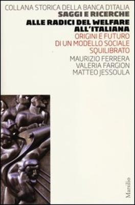 Maurizio Ferrera, Matteo Jessoula, Valeria Fargion - Alle radici del welfare all'italiana. Origin...