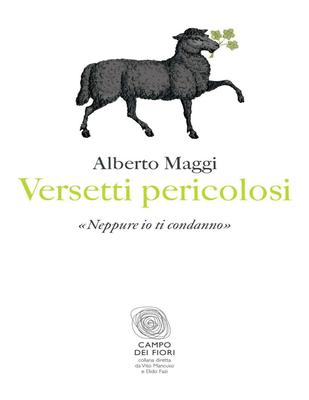 Alberto Maggi - Versetti pericolosi. «Neppure io ti condanno» (2011)