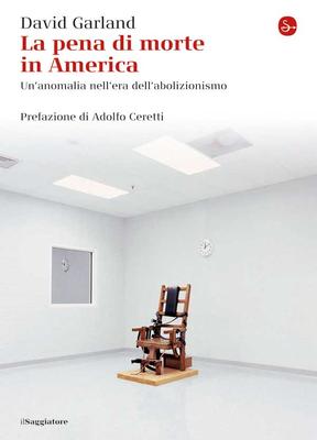 David Garland - La pena di morte in America. Un'anomalia nell'era dell'abolizionismo (2013)