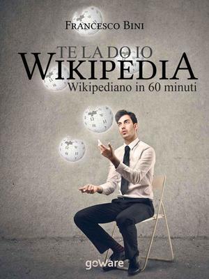 Francesco Bini - Te la do io Wikipedia. Wikipediano in 60 minuti (2014)