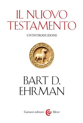 Bart D. Ehrman - Il Nuovo Testamento. Un'introduzione (2018)