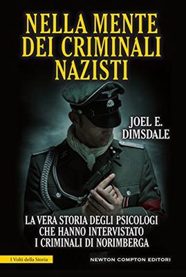Joel E. Dimsdale - Nella mente dei criminali nazisti (2016)