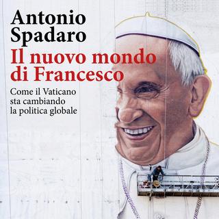 [AUDIOBOOK] Antonio Spadaro - Il nuovo mondo di Francesco (2018) .mp3 - 64 kbps