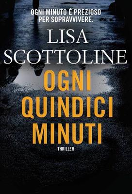 Lisa Scottoline - Ogni quindici minuti (2016)
