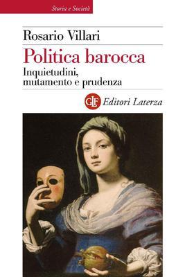 Rosario Villari - Politica barocca. Inquietudini, mutamento e prudenza (2010)