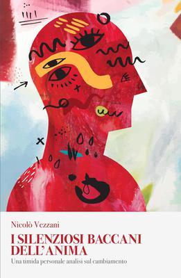 Nicolò Vezzani - I silenziosi baccani dell'anima. Una timida personale analisi sul cambiamento (2...