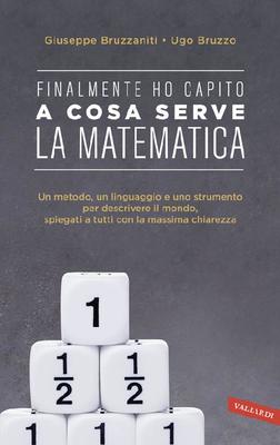 Giuseppe Bruzzaniti, Ugo Bruzzo - Finalmente ho capito a cosa serve la matematica. Un metodo, un lin...