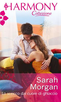 Sarah Morgan - The Private Lives of Public Playboys vol.03. Lo sceicco dal cuore di ghiaccio (2014)