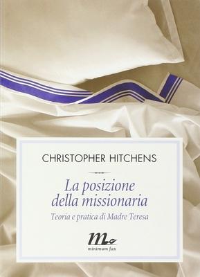 Christopher Hitchens - La posizione della missionaria. Teoria e pratica di Madre Teresa (2003)