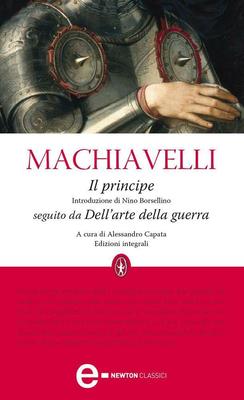 Niccolò Machiavelli - Il principe. Dell'arte della guerra (2013)