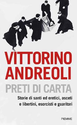 Vittorino Andreoli - Preti di carta. Storie di santi ed eretici, asceti e libertini, esorcisti e gua...