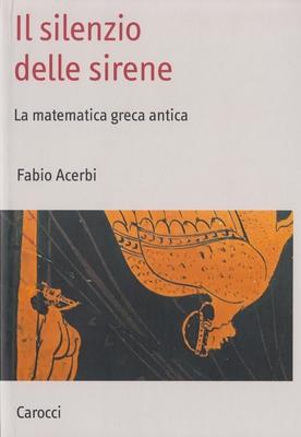 Fabio Acerbi - Il silenzio delle sirene. La matematica greca antica (2010)