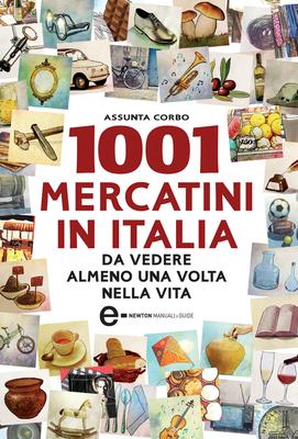 Assunta Corbo - 1001 mercatini in Italia. Da vedere almeno una volta nella vita (2013)